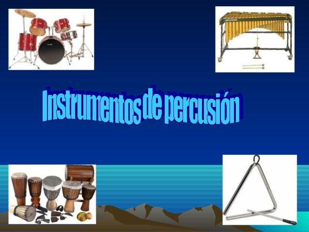 • Un instrumento de percusión es un tipo de instrumento musical  cuyo sonido se origina al ser golpeado o agitado. Es, qui...