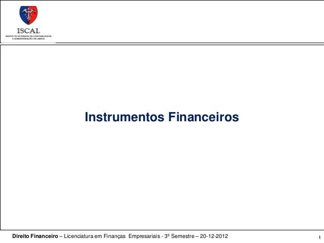 Instrumentos FinanceirosDireito Financeiro – Licenciatura em Finanças Empresariais - 3º Semestre – 20-12-2012   1