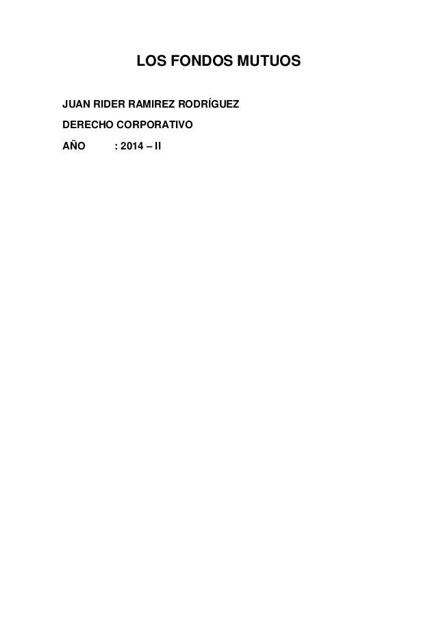 LOS FONDOS MUTUOS  JUAN RIDER RAMIREZ RODRÍGUEZ  DERECHO CORPORATIVO  AÑO : 2014 – II