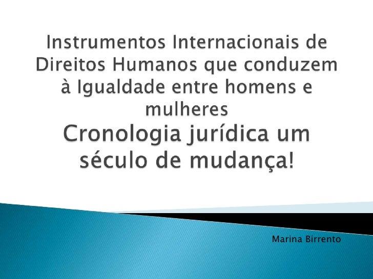 Instrumentos Internacionais de Direitos Humanos que conduzem à Igualdade entre homens e mulheresCronologia jurídica um séc...