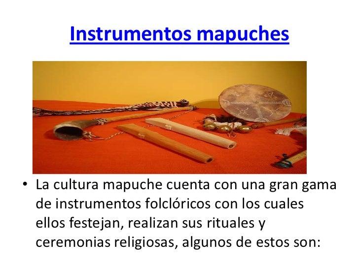 Instrumentos mapuches• La cultura mapuche cuenta con una gran gama  de instrumentos folclóricos con los cuales  ellos fest...