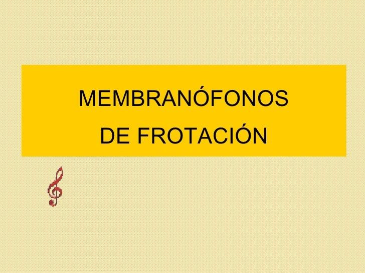 MEMBRANÓFONOS DE FROTACIÓN