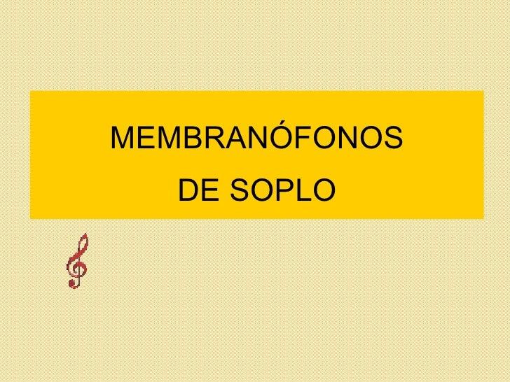MEMBRANÓFONOS DE SOPLO