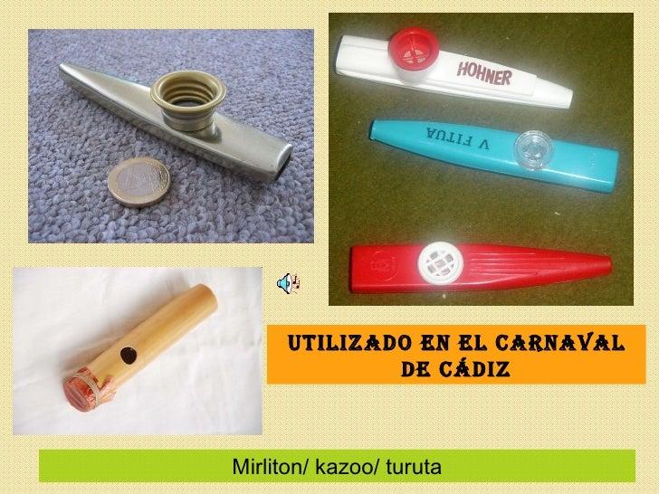 Mirliton/ kazoo/ turuta Utilizado en el carnaval de Cádiz