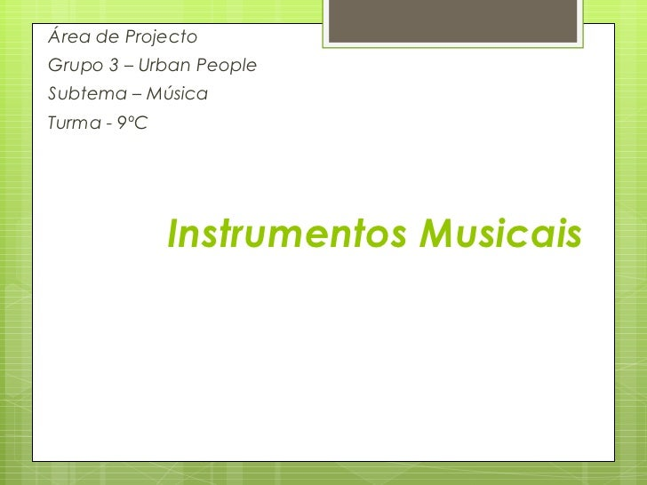 Instrumentos Musicais Área de Projecto Grupo 3 – Urban People Subtema – Música Turma - 9ºC