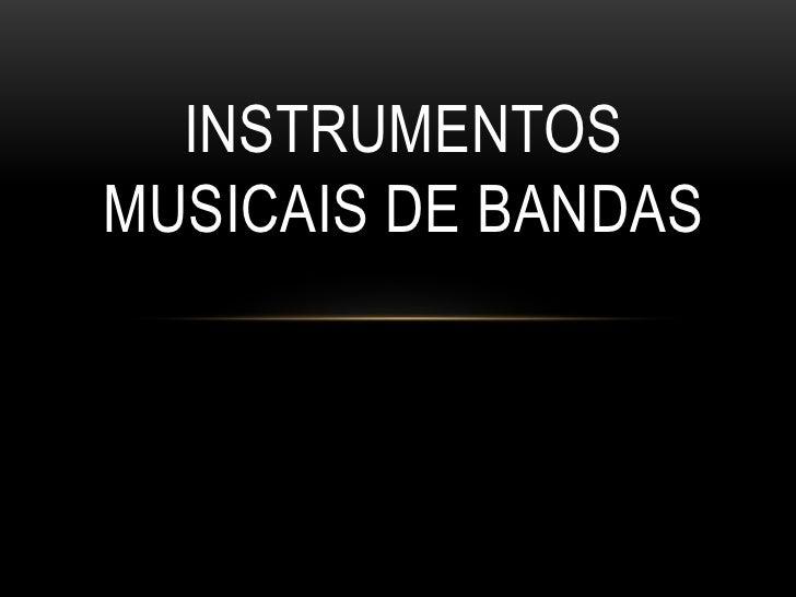 INSTRUMENTOSMUSICAIS DE BANDAS
