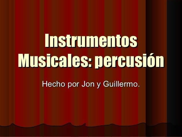 InstrumentosMusicales: percusión   Hecho por Jon y Guillermo.