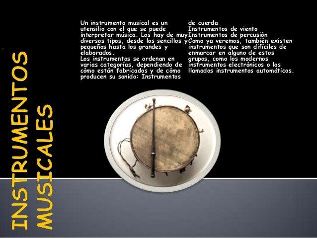 Un instrumento musical es un          de cuerda    utensilio con el que se puede         Instrumentos de viento    interpr...