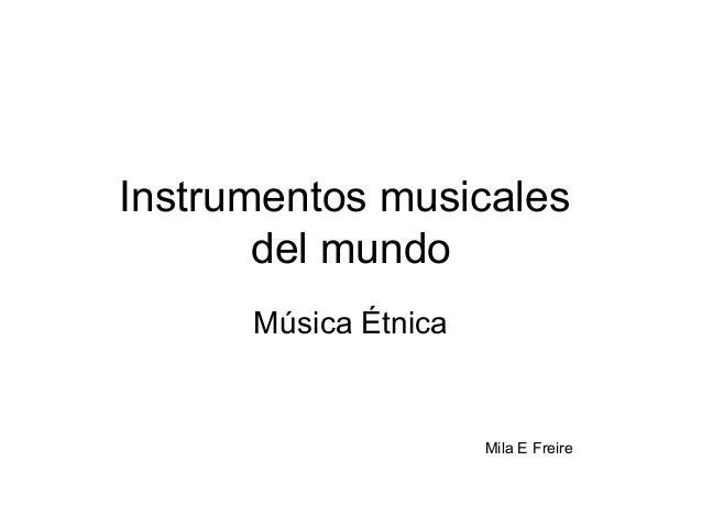 Instrumentos musicales       del mundo      Música Étnica                      Mila E Freire