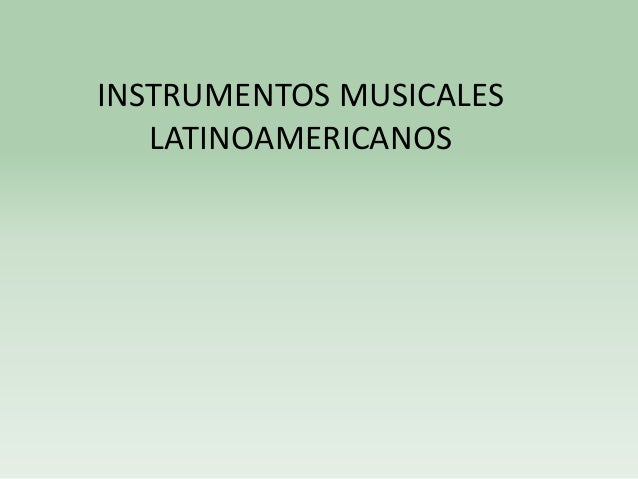 INSTRUMENTOS MUSICALES LATINOAMERICANOS