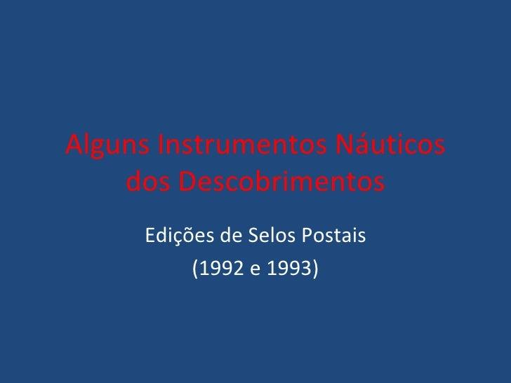 Alguns Instrumentos Náuticos dos Descobrimentos Edições de Selos Postais (1992 e 1993)