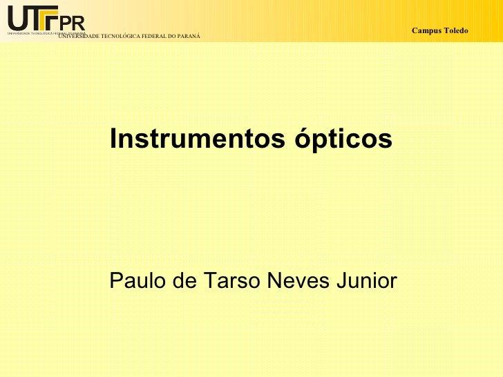 Campus Toledo UNIVERSIDADE TECNOLÓGICA FEDERAL DO PARANÁ                    Instrumentos ópticos                    Paulo ...