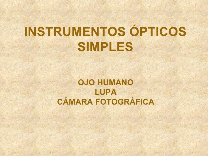 INSTRUMENTOS ÓPTICOS SIMPLES OJO HUMANO LUPA CÁMARA FOTOGRÁFICA