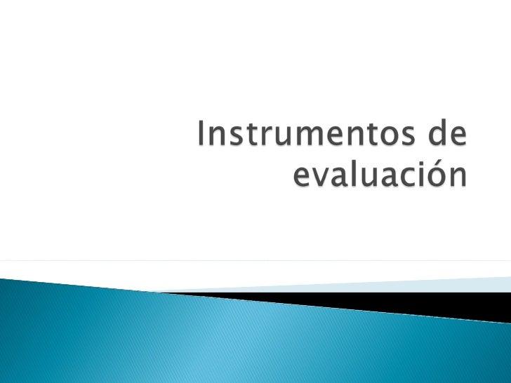 Los instrumentos de evaluación sonformatos de registro de informaciónque poseen características propias.  Sirven para reco...