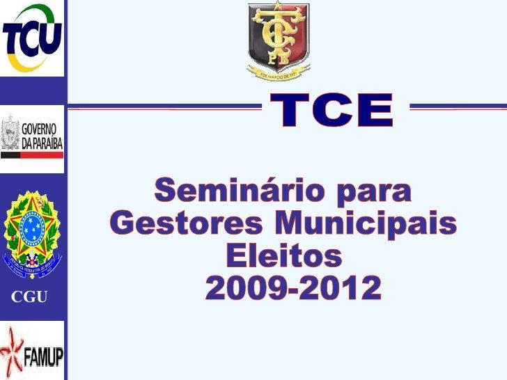 TCE Seminário para  Gestores Municipais  Eleitos 2009-2012  CGU