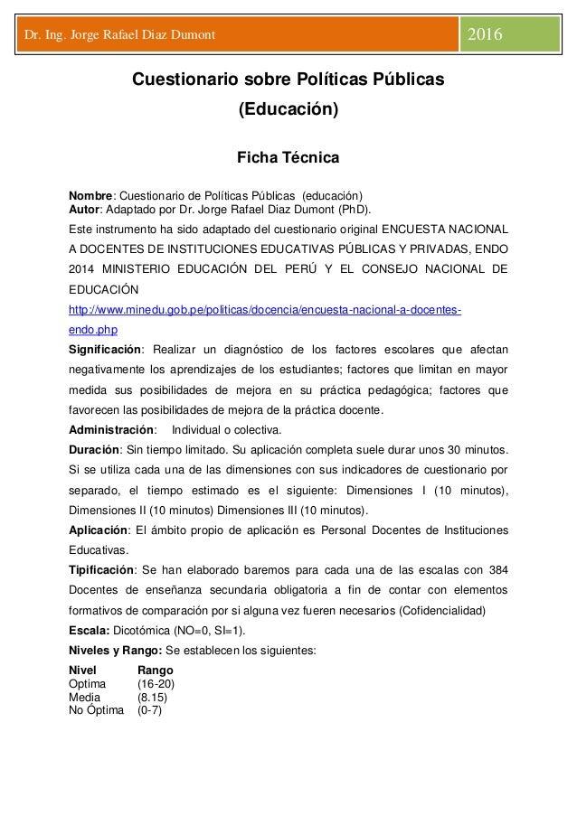 Dr. Ing. Jorge Rafael Diaz Dumont 2016 Cuestionario sobre Políticas Públicas (Educación) Ficha Técnica Nombre: Cuestionari...