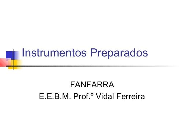 Instrumentos Preparados FANFARRA E.E.B.M. Prof.º Vidal Ferreira
