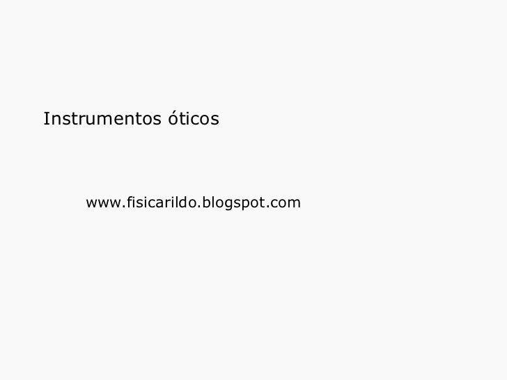 Instrumentos óticos  www.fisicarildo.blogspot.com