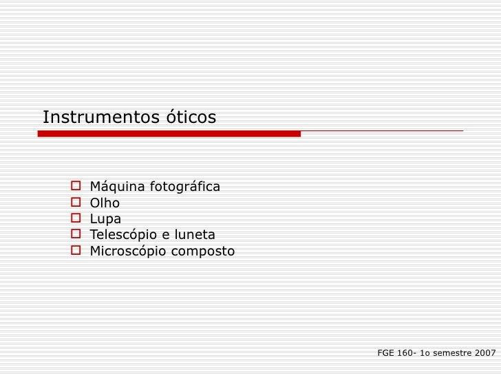 Instrumentos óticos  <ul><li>Máquina fotográfica </li></ul><ul><li>Olho </li></ul><ul><li>Lupa </li></ul><ul><li>Telescópi...