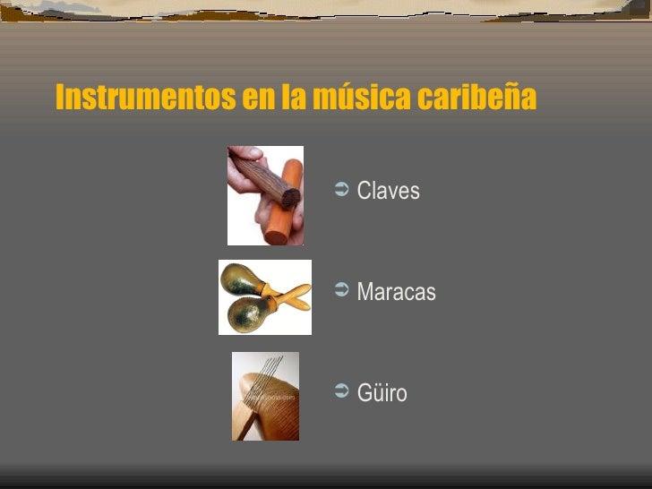 Instrumentos en la música caribeña <ul><li>Claves </li></ul><ul><li>Maracas </li></ul><ul><li>Güiro </li></ul>