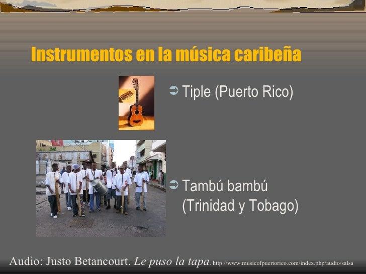 Instrumentos en la música caribeña <ul><li>Tiple (Puerto Rico) </li></ul><ul><li>Tambú bambú (Trinidad y Tobago) </li></ul...