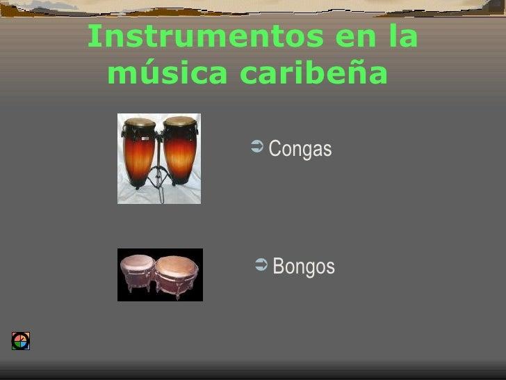 Instrumentos en la música caribeña  <ul><li>Congas </li></ul><ul><li>Bongos </li></ul>