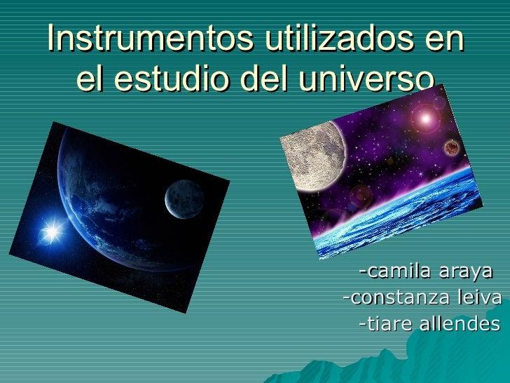 Instrumentos utilizados en el estudio del universo -camila araya -constanza leiva -tiare allendes