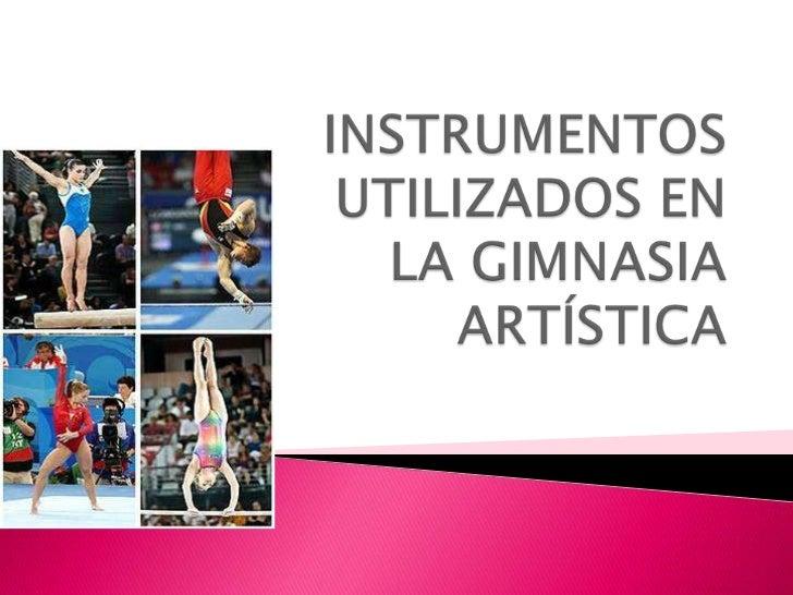  Las gimnastas realizan rutinas en 4 aparatos: Barras Asimétricas. Piso. Salto de potro o caballo. Viga de equilibrio.