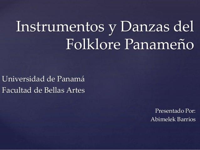Instrumentos y Danzas del Folklore Panameño Universidad de Panamá Facultad de Bellas Artes Presentado Por: Abimelek Barrios