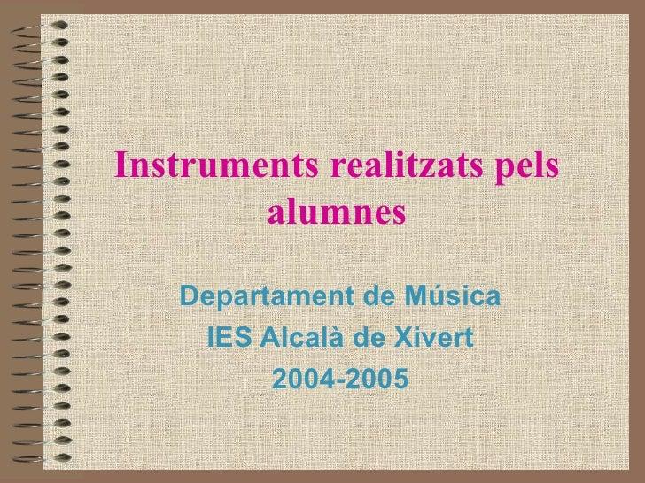 Instruments realitzats pels alumnes Departament de Música IES Alcalà de Xivert 2004-2005