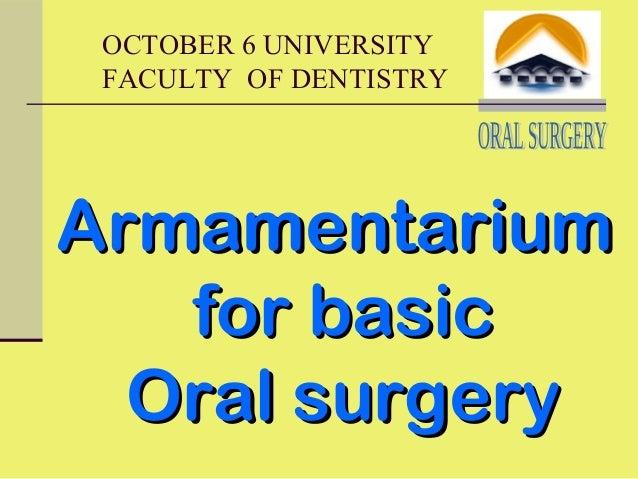 OCTOBER 6 UNIVERSITY FACULTY OF DENTISTRY ArmamentariumArmamentarium for basicfor basic Oral surgeryOral surgery