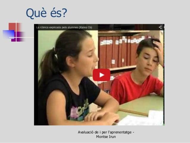 Què és?  Avaluació de i per l'aprenentatge - Montse Irun