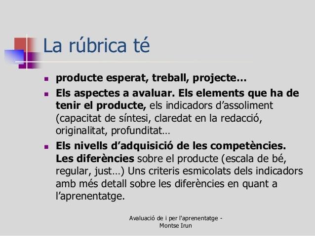 La rúbrica té  producte esperat, treball, projecte…  Els aspectes a avaluar. Els elements que ha de tenir el producte, e...