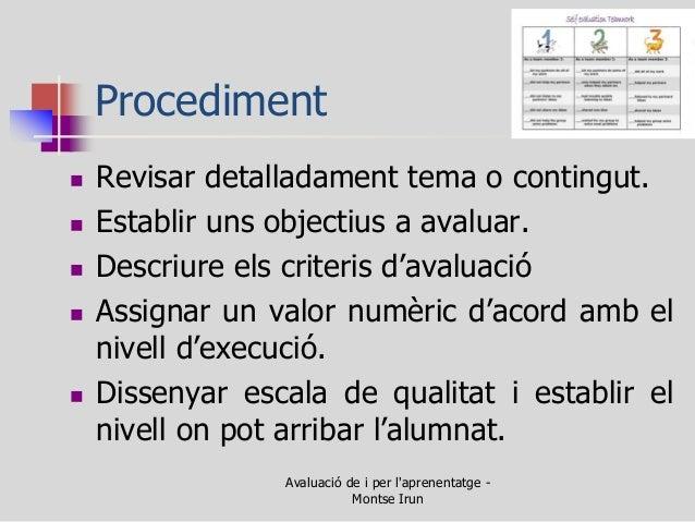 Procediment  Revisar detalladament tema o contingut.  Establir uns objectius a avaluar.  Descriure els criteris d'avalu...