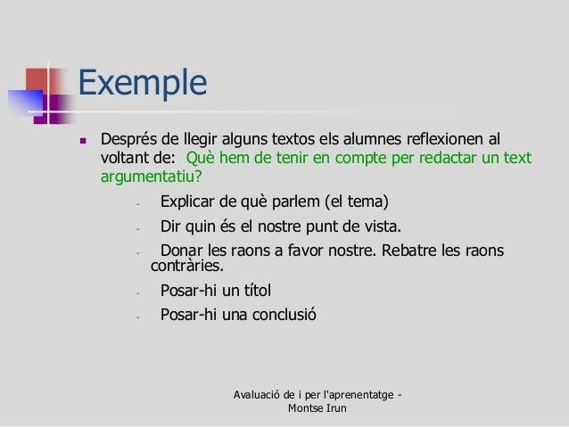 Exemple  Després de llegir alguns textos els alumnes reflexionen al voltant de: Què hem de tenir en compte per redactar u...
