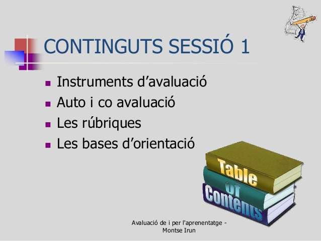 CONTINGUTS SESSIÓ 1  Instruments d'avaluació  Auto i co avaluació  Les rúbriques  Les bases d'orientació  Avaluació de...