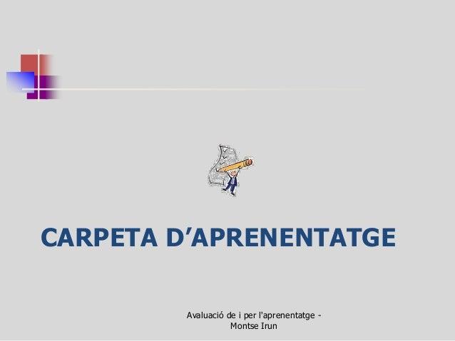 CARPETA D'APRENENTATGE  Avaluació de i per l'aprenentatge - Montse Irun