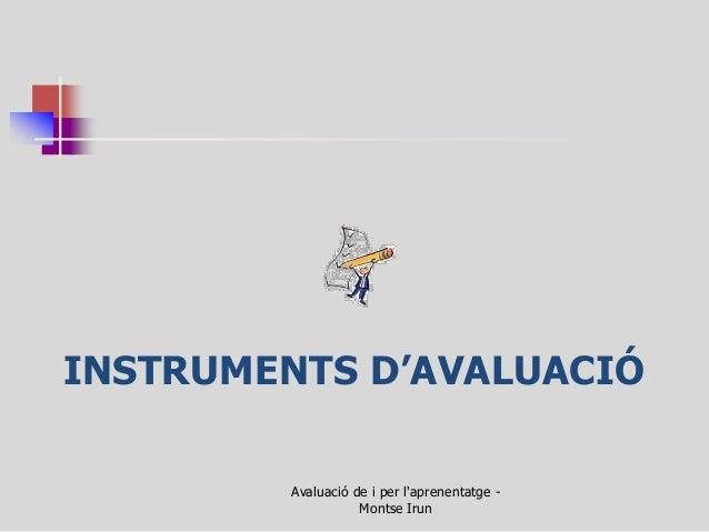 INSTRUMENTS D'AVALUACIÓ  Avaluació de i per l'aprenentatge - Montse Irun