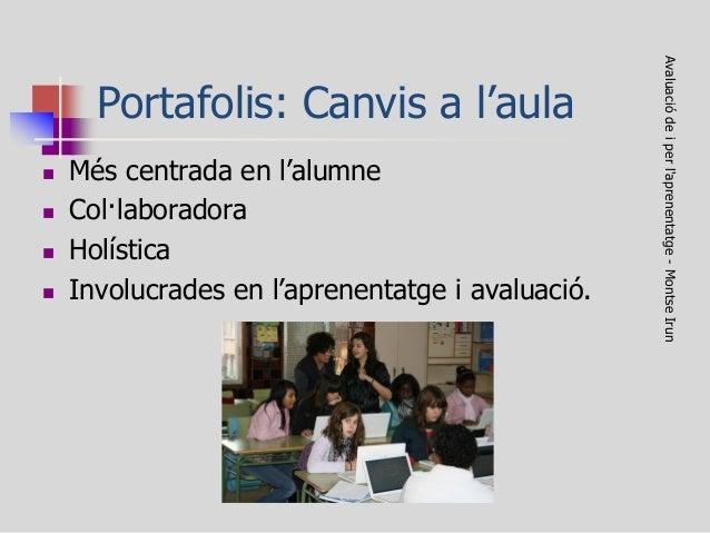 Portafolis: Canvis a l'aula  Més centrada en l'alumne  Col·laboradora  Holística  Involucrades en l'aprenentatge i ava...