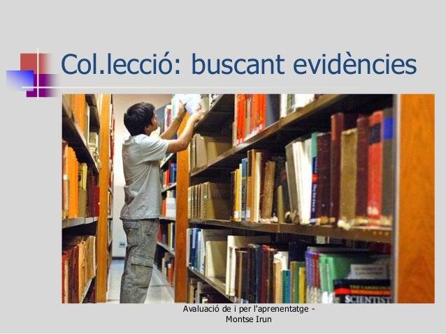 Col.lecció: buscant evidències  Avaluació de i per l'aprenentatge - Montse Irun