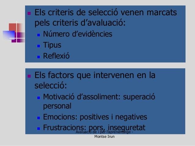 Els criteris de selecció venen marcats pels criteris d'avaluació:  Número d'evidències  Tipus  Reflexió  Els factors ...