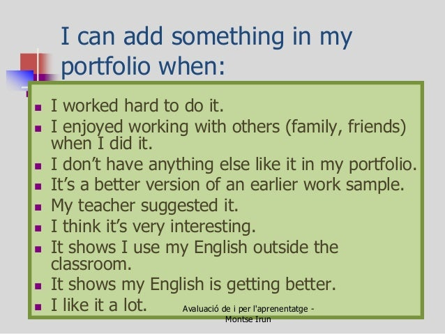 I can add something in my portfolio when:  I worked hard to do it.  I enjoyed working with others (family, friends) when...