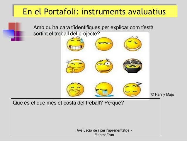 En el Portafoli: instruments avaluatius  Amb quina cara t'identifiques per explicar com t'està sortint el treball del proj...