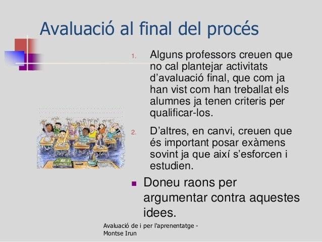 Avaluació al final del procés  1.Alguns professors creuen que no cal plantejar activitats d'avaluació final, que com ja ha...