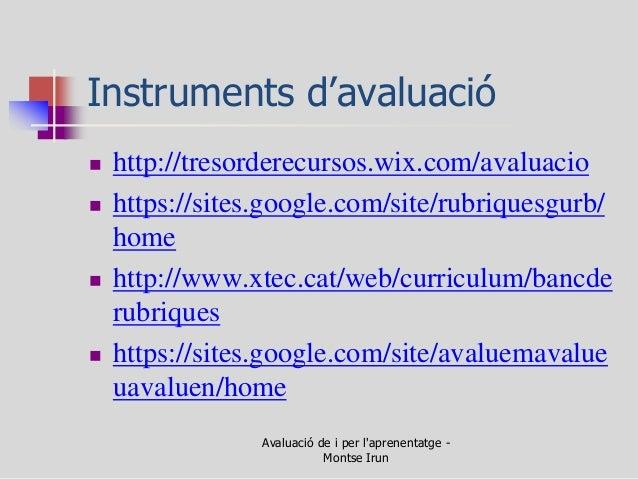 Instruments d'avaluació  http://tresorderecursos.wix.com/avaluacio  https://sites.google.com/site/rubriquesgurb/ home  ...