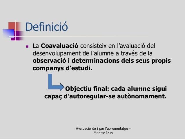 Definició  La Coavaluació consisteix en l'avaluació del desenvolupament de l'alumne a través de la observació i determina...