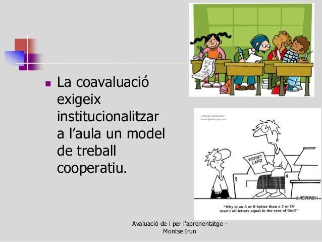 La coavaluació exigeix institucionalitzar a l'aula un model de treball cooperatiu.  Avaluació de i per l'aprenentatge - M...