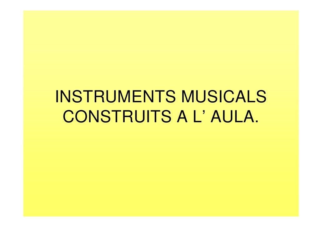 INSTRUMENTS MUSICALS CONSTRUITS A L' AULA.