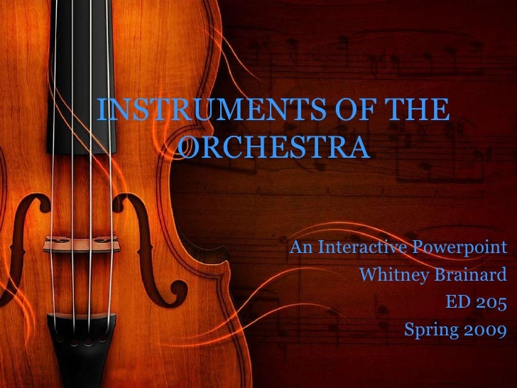 INSTRUMENTS OF THE     ORCHESTRA            An Interactive Powerpoint                  Whitney Brainard                   ...