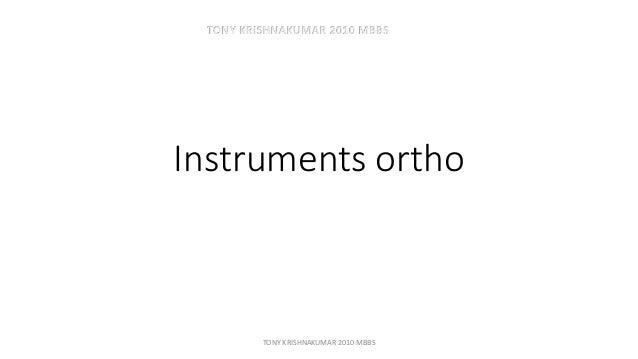 TONY KRISHNAKUMAR 2010 MBBS  Instruments ortho  TONY KRISHNAKUMAR 2010 MBBS